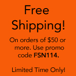 Free Shipping on Orders of $50 or more, Use Promo Code FSN114